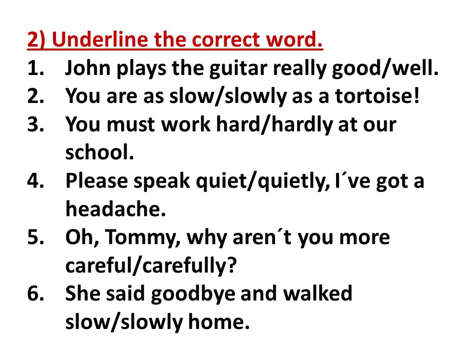 2) Underline the correct word. 1.John plays the guitar really good/well.