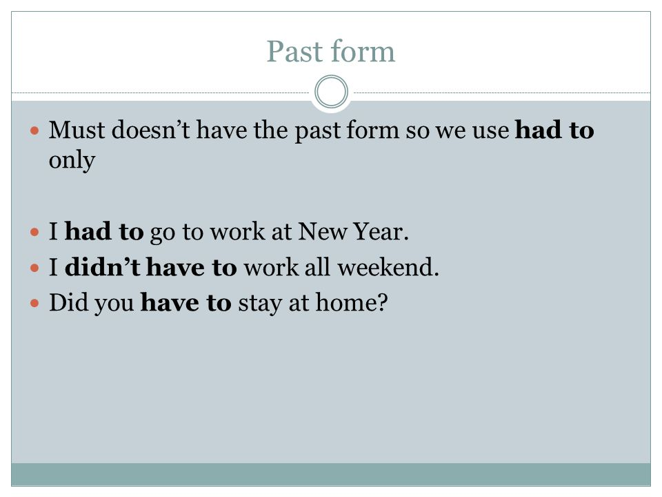 Past form Must doesn't have the past form so we use had to only I had to go to work at New Year.