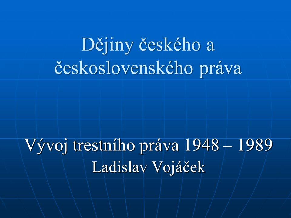 Dějiny českého a československého práva Vývoj trestního práva 1948 – 1989 Ladislav Vojáček
