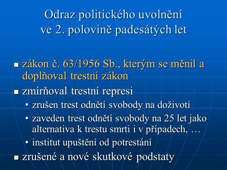 Odraz politického uvolnění ve 2. polovině padesátých let zákon č. 63/1956 Sb., kterým se měnil a doplňoval trestní zákon zákon č. 63/1956 Sb., kterým