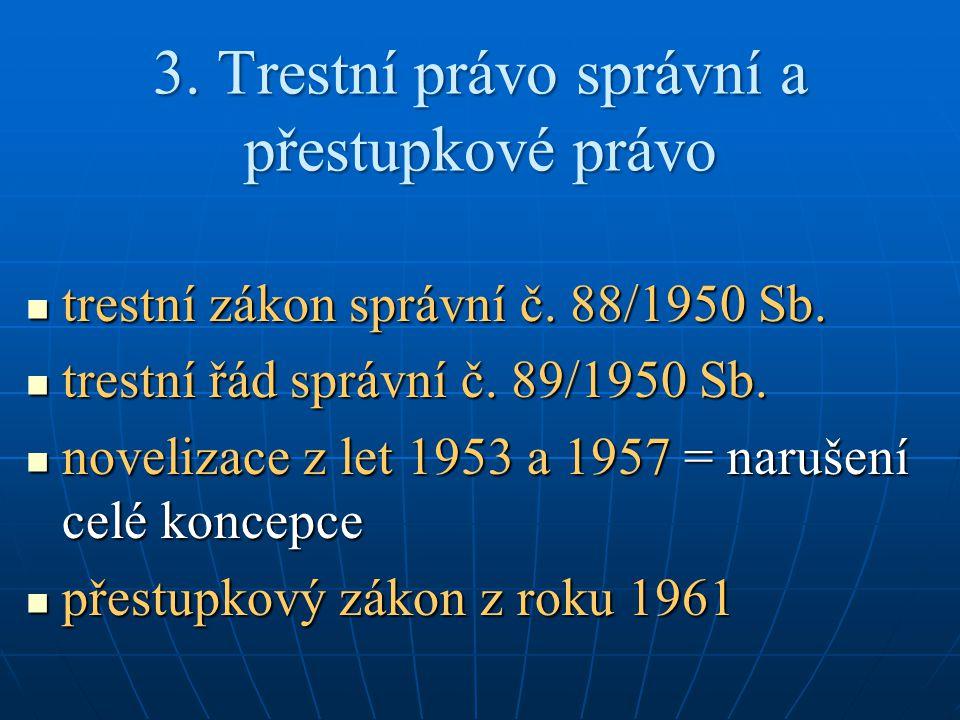 3. Trestní právo správní a přestupkové právo trestní zákon správní č. 88/1950 Sb. trestní zákon správní č. 88/1950 Sb. trestní řád správní č. 89/1950