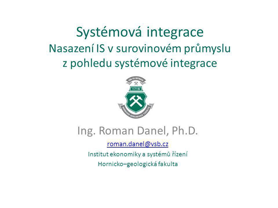 Systémová integrace Nasazení IS v surovinovém průmyslu z pohledu systémové integrace Ing.