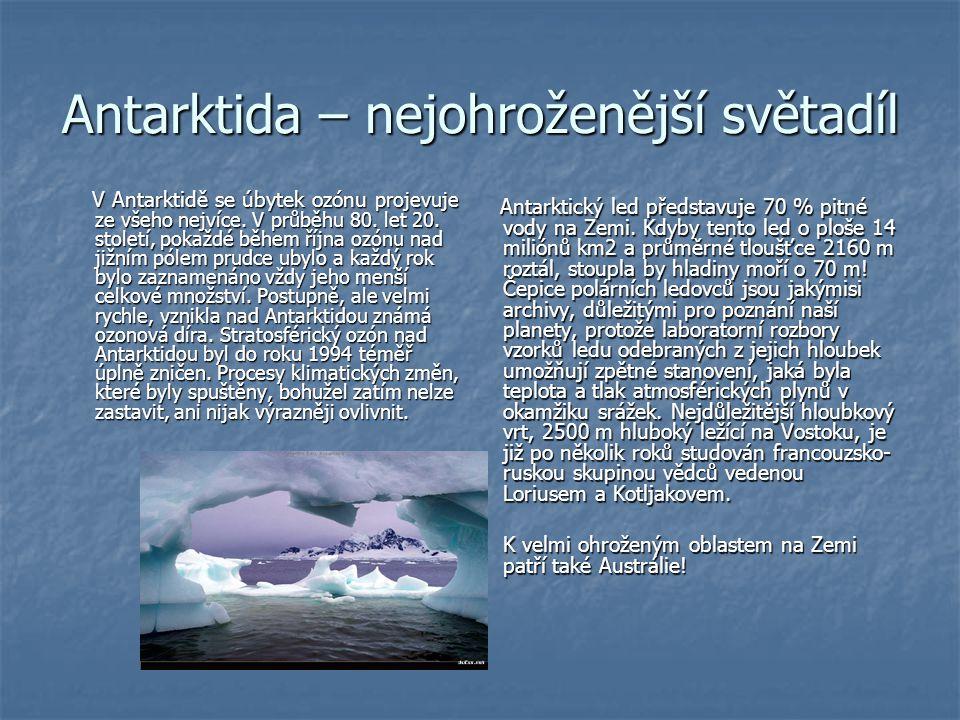 Antarktida – nejohroženější světadíl V Antarktidě se úbytek ozónu projevuje ze všeho nejvíce.