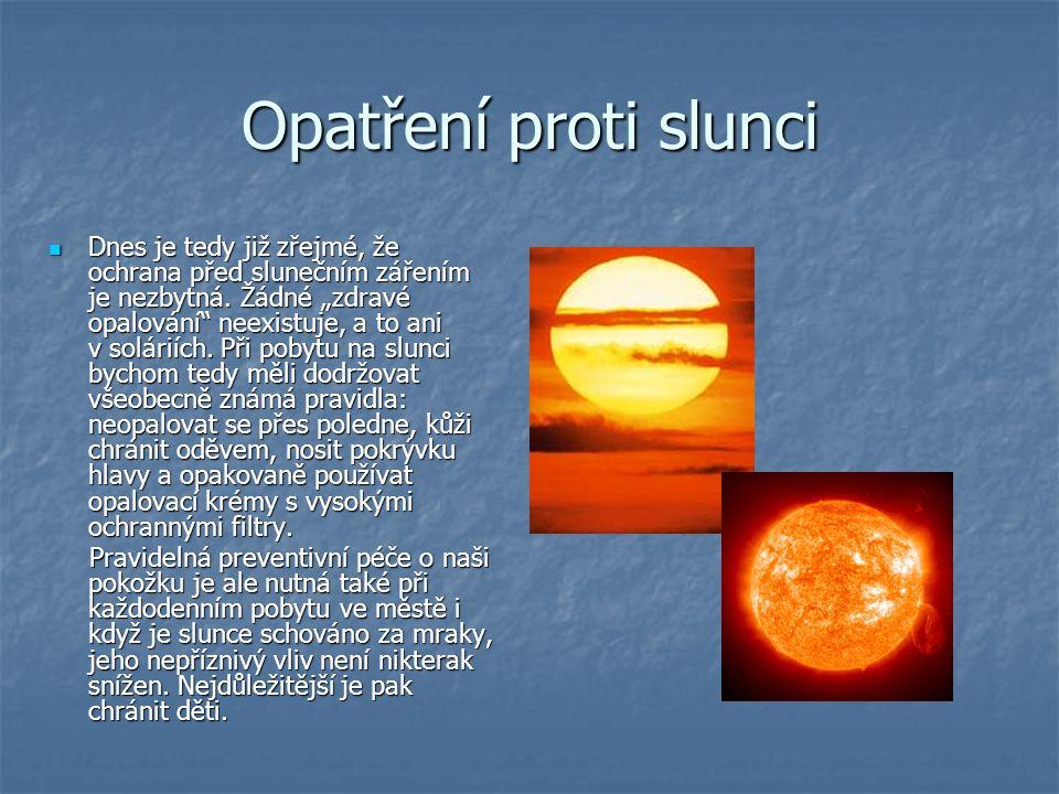 Opatření proti slunci Dnes je tedy již zřejmé, že ochrana před slunečním zářením je nezbytná.