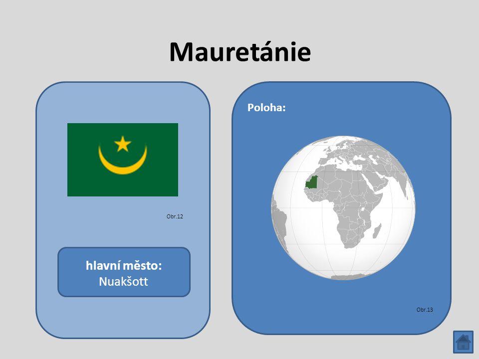 Mauretánie hlavní město: Nuakšott Poloha: Obr.12 Obr.13