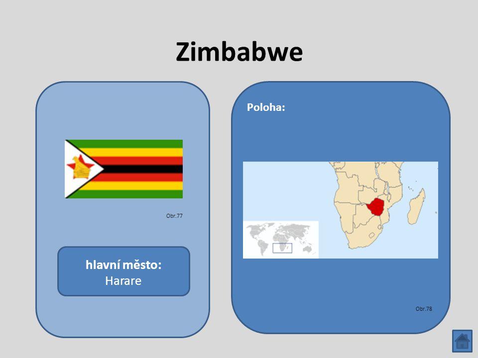 Zimbabwe hlavní město: Harare Poloha: Obr.77 Obr.78
