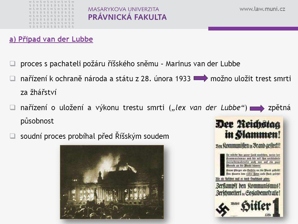 www.law.muni.cz 10 a) Případ van der Lubbe  proces s pachateli požáru říšského sněmu – Marinus van der Lubbe  nařízení k ochraně národa a státu z 28