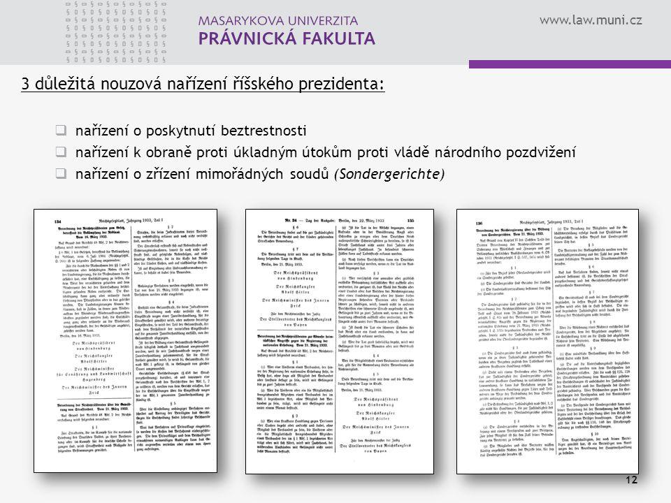 www.law.muni.cz 12 3 důležitá nouzová nařízení říšského prezidenta:  nařízení o poskytnutí beztrestnosti  nařízení k obraně proti úkladným útokům pr