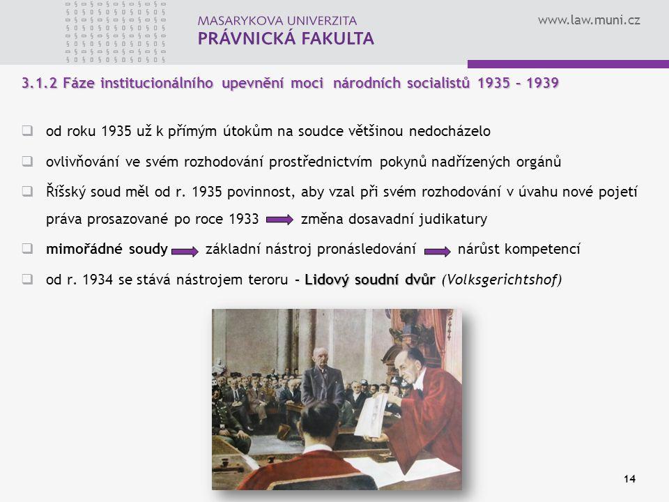 www.law.muni.cz 14 3.1.2 Fáze institucionálního upevnění moci národních socialistů 1935 – 1939  od roku 1935 už k přímým útokům na soudce většinou ne