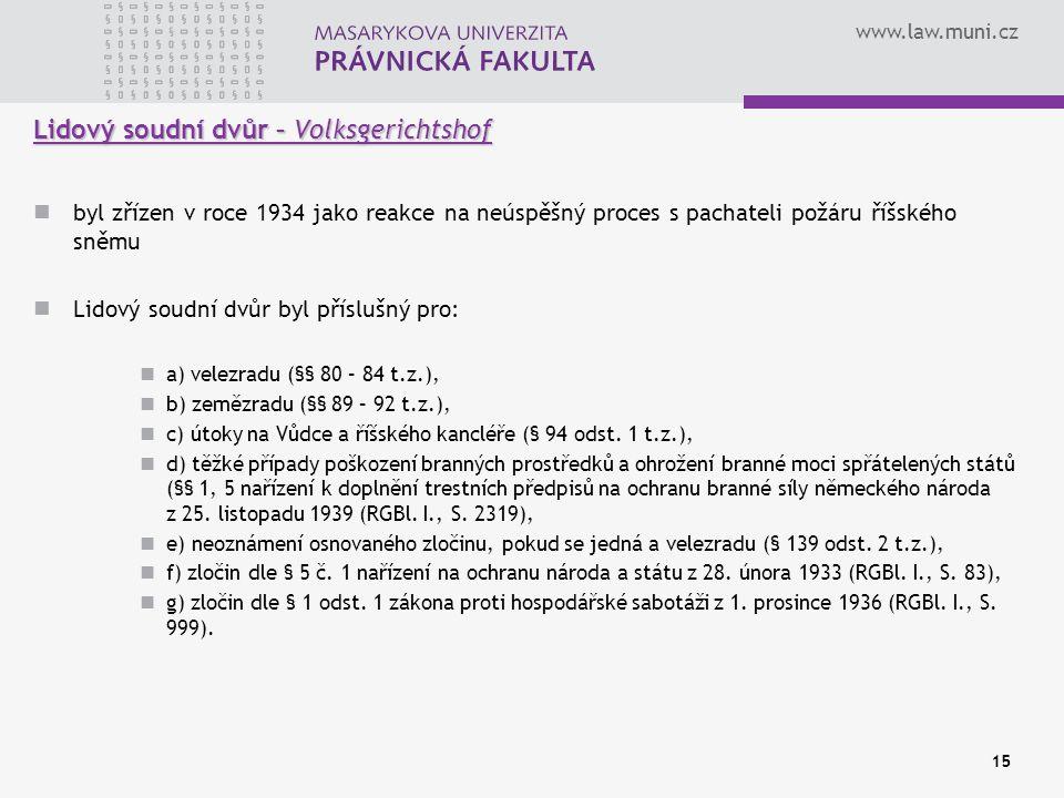www.law.muni.cz 15 Lidový soudní dvůr – Volksgerichtshof byl zřízen v roce 1934 jako reakce na neúspěšný proces s pachateli požáru říšského sněmu Lido