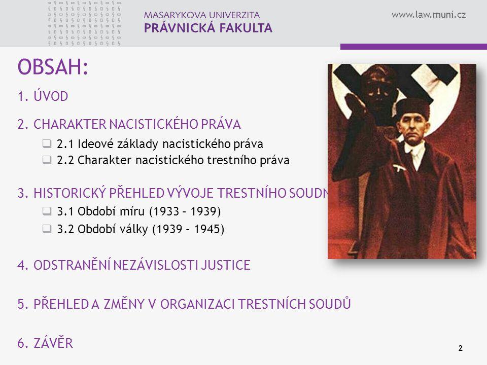 www.law.muni.cz 2 OBSAH: 1. ÚVOD 2. CHARAKTER NACISTICKÉHO PRÁVA  2.1 Ideové základy nacistického práva  2.2 Charakter nacistického trestního práva
