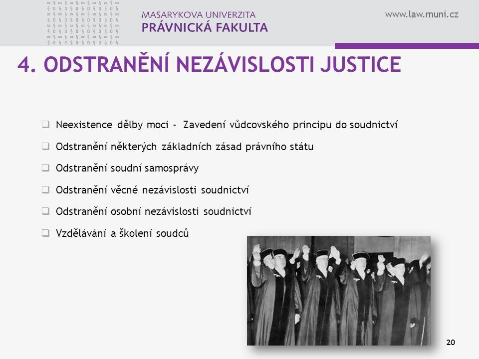 www.law.muni.cz 20 4. ODSTRANĚNÍ NEZÁVISLOSTI JUSTICE  Neexistence dělby moci - Zavedení vůdcovského principu do soudnictví  Odstranění některých zá