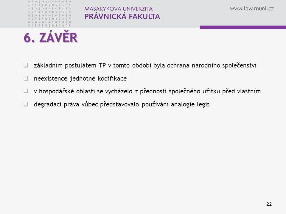 www.law.muni.cz 22 6. ZÁVĚR  základním postulátem TP v tomto období byla ochrana národního společenství  neexistence jednotné kodifikace  v hospodá