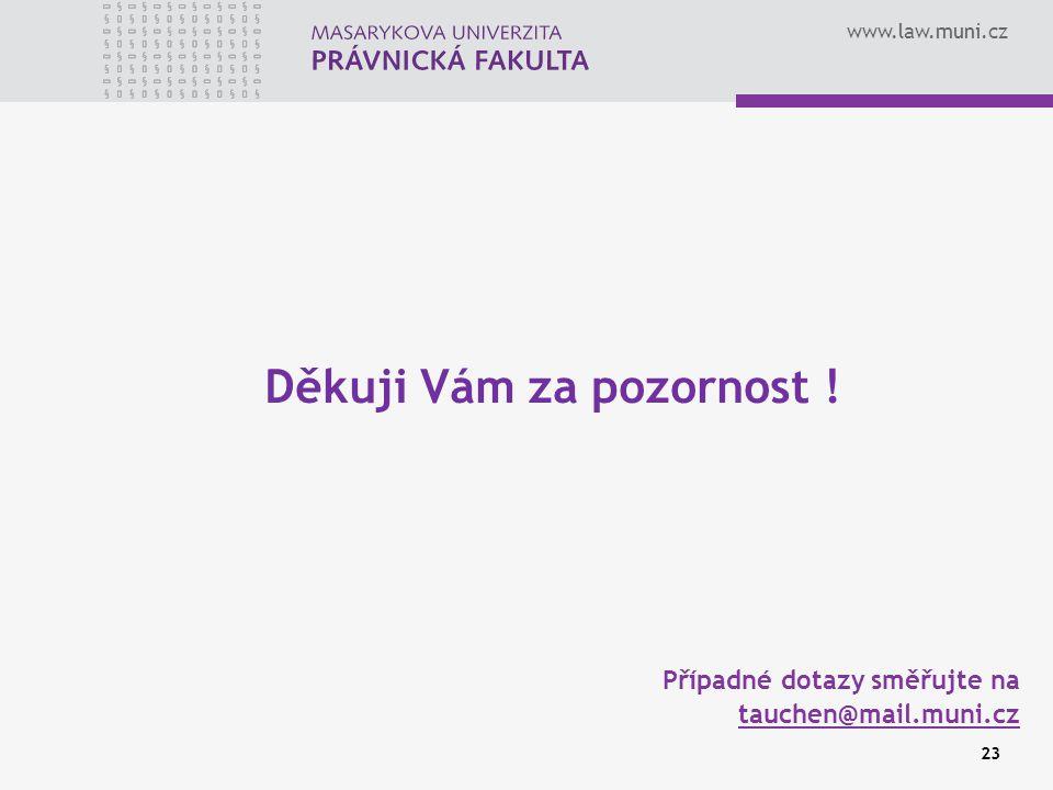 www.law.muni.cz 23 Děkuji Vám za pozornost ! Případné dotazy směřujte na tauchen@mail.muni.cz