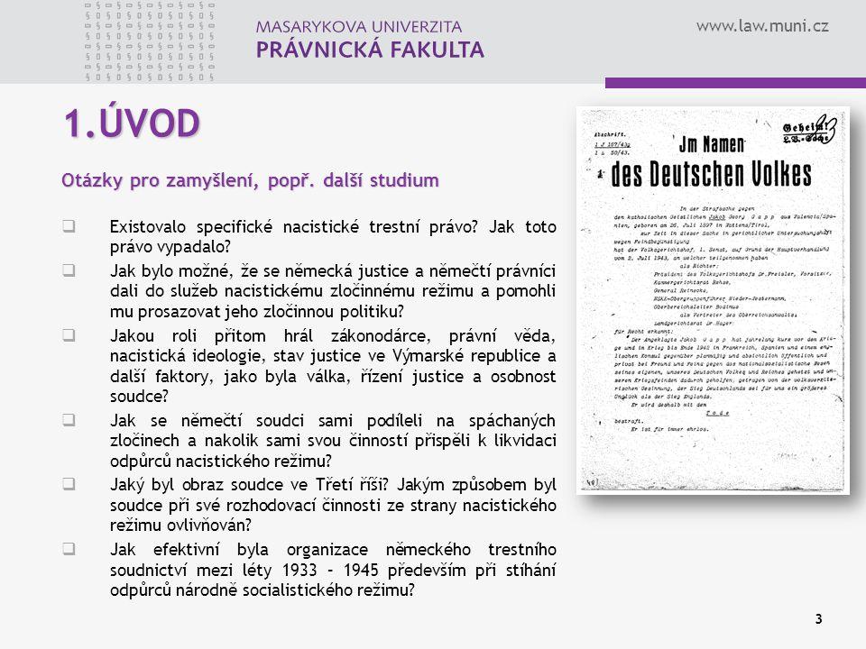 www.law.muni.cz 3 1.ÚVOD Otázky pro zamyšlení, popř. další studium  Existovalo specifické nacistické trestní právo? Jak toto právo vypadalo?  Jak by