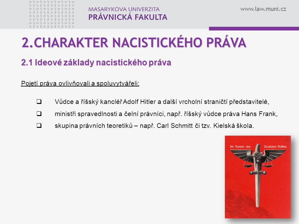 www.law.muni.cz 4 2.CHARAKTER NACISTICKÉHO PRÁVA 2.1 Ideové základy nacistického práva Pojetí práva ovlivňovali a spoluvytvářeli:  Vůdce a říšský kan