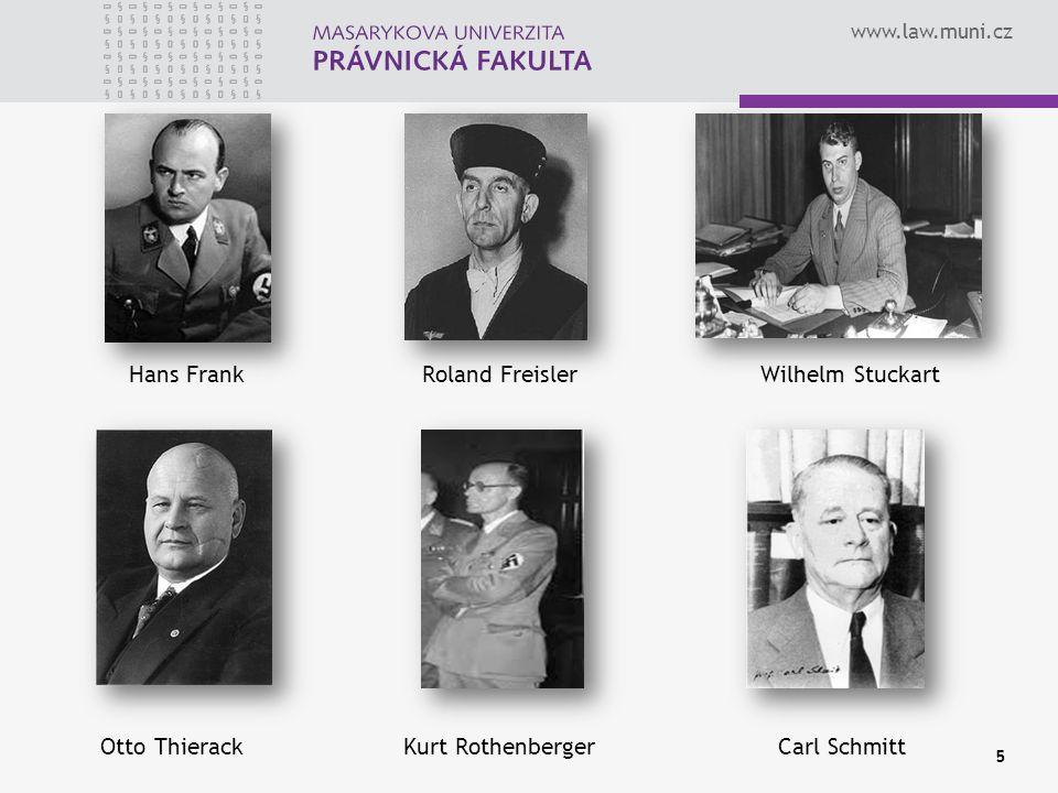 www.law.muni.cz 5 Hans Frank Roland Freisler Wilhelm Stuckart Otto Thierack Kurt Rothenberger Carl Schmitt