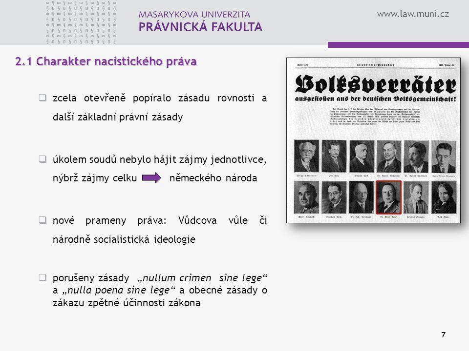 www.law.muni.cz 7 2.1 Charakter nacistického práva  zcela otevřeně popíralo zásadu rovnosti a další základní právní zásady  úkolem soudů nebylo háji