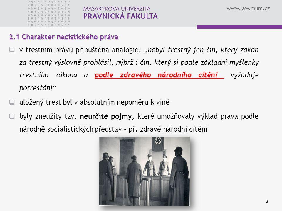 """www.law.muni.cz 8 2.1 Charakter nacistického práva podle zdravého národního cítění  v trestním právu připuštěna analogie: """"nebyl trestný jen čin, kte"""