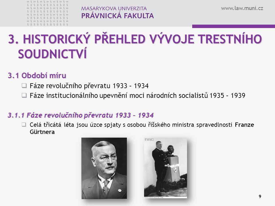 www.law.muni.cz 9 3. HISTORICKÝ PŘEHLED VÝVOJE TRESTNÍHO SOUDNICTVÍ 3.1 Období míru  Fáze revolučního převratu 1933 – 1934  Fáze institucionálního u