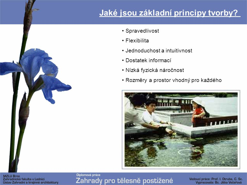 Jaké jsou základní principy tvorby? Spravedlivost Flexibilita Jednoduchost a intuitivnost Dostatek informací Nízká fyzická náročnost Rozměry a prostor