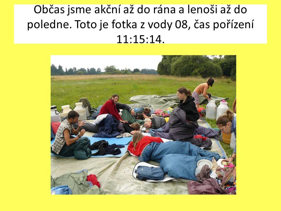 Občas jsme akční až do rána a lenoši až do poledne. Toto je fotka z vody 08, čas pořízení 11:15:14.