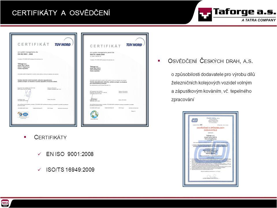  C ERTIFIKÁTY EN ISO 9001:2008 ISO/TS 16949:2009 CERTIFIKÁTY A OSVĚDČENÍ  O SVĚDČENÍ Č ESKÝCH DRAH, A.