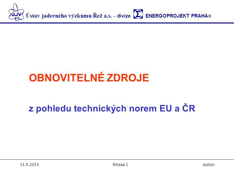Ústav jaderného výzkumu Řež a.s. – divize ENERGOPROJEKT PRAHA ® 11.9.2014Autor:Strana 1 OBNOVITELNÉ ZDROJE z pohledu technických norem EU a ČR