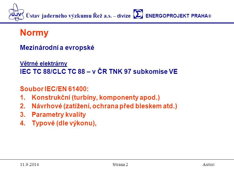 Ústav jaderného výzkumu Řež a.s. – divize ENERGOPROJEKT PRAHA ® 11.9.2014Autor:Strana 2 Normy Mezinárodní a evropské Větrné elektrárny IEC TC 88/CLC T