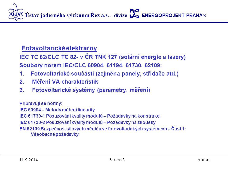 Ústav jaderného výzkumu Řež a.s. – divize ENERGOPROJEKT PRAHA ® 11.9.2014Autor:Strana 3 Fotavoltarické elektrárny IEC TC 82/CLC TC 82- v ČR TNK 127 (s