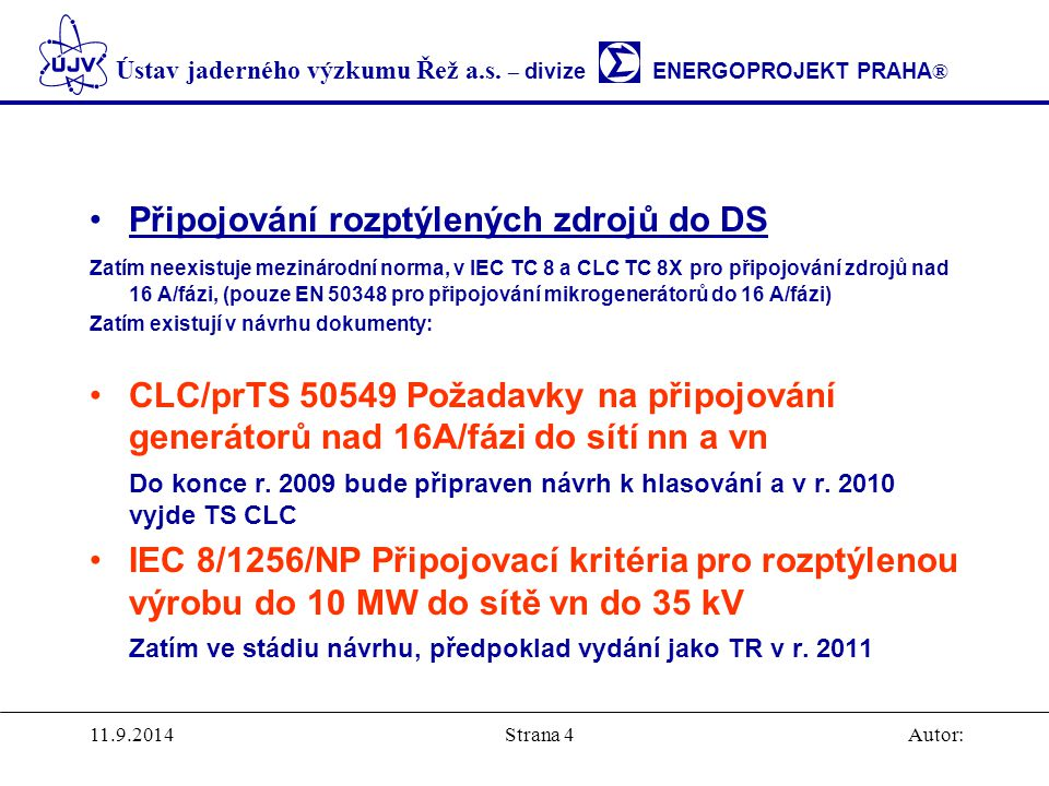 Ústav jaderného výzkumu Řež a.s. – divize ENERGOPROJEKT PRAHA ® 11.9.2014Autor:Strana 4 Připojování rozptýlených zdrojů do DS Zatím neexistuje mezinár