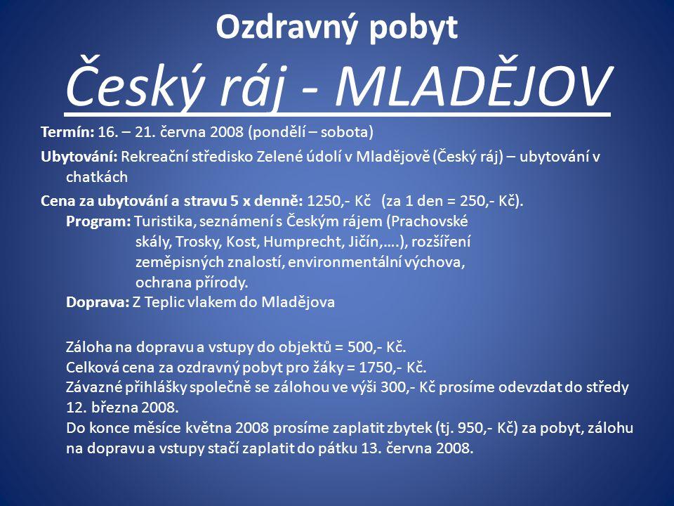 Ozdravný pobyt Český ráj - MLADĚJOV Termín: 16. – 21. června 2008 (pondělí – sobota) Ubytování: Rekreační středisko Zelené údolí v Mladějově (Český rá