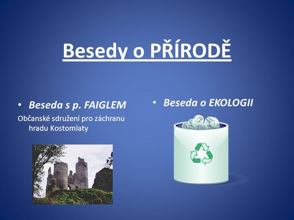 Besedy o PŘÍRODĚ Beseda s p. FAIGLEM Občanské sdružení pro záchranu hradu Kostomlaty Beseda o EKOLOGII