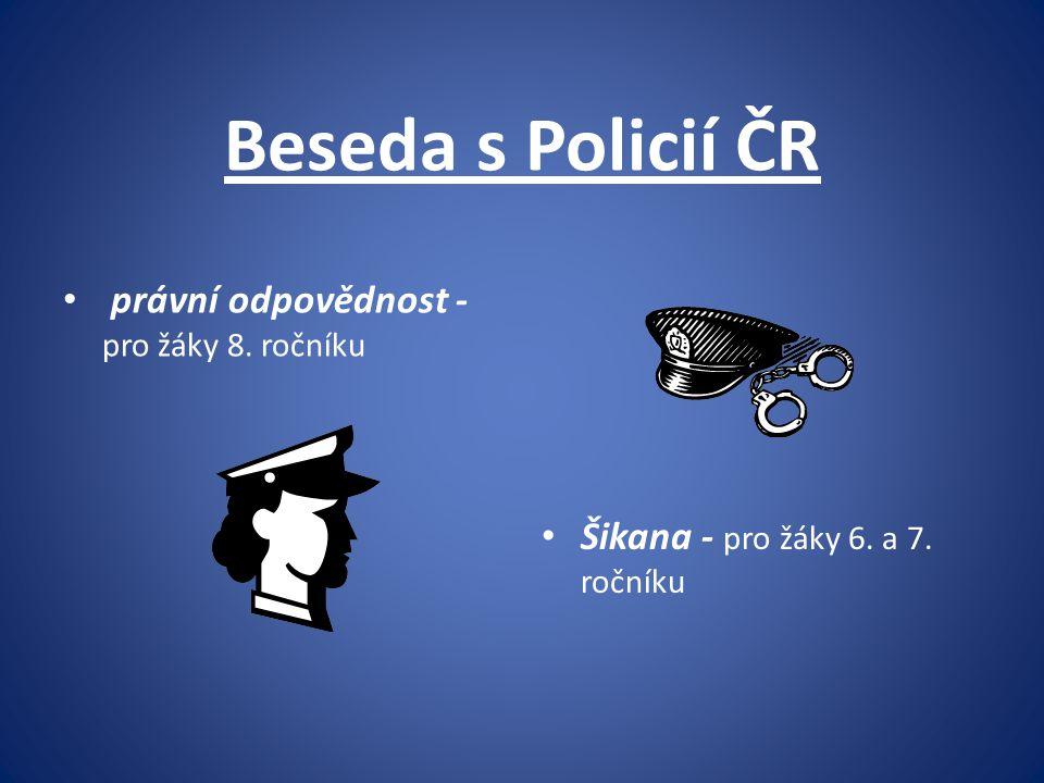 Beseda s Policií ČR právní odpovědnost - pro žáky 8. ročníku Šikana - pro žáky 6. a 7. ročníku
