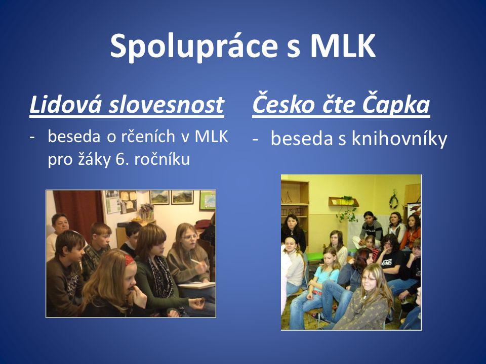 Spolupráce s MLK Lidová slovesnost -beseda o rčeních v MLK pro žáky 6. ročníku Česko čte Čapka -beseda s knihovníky
