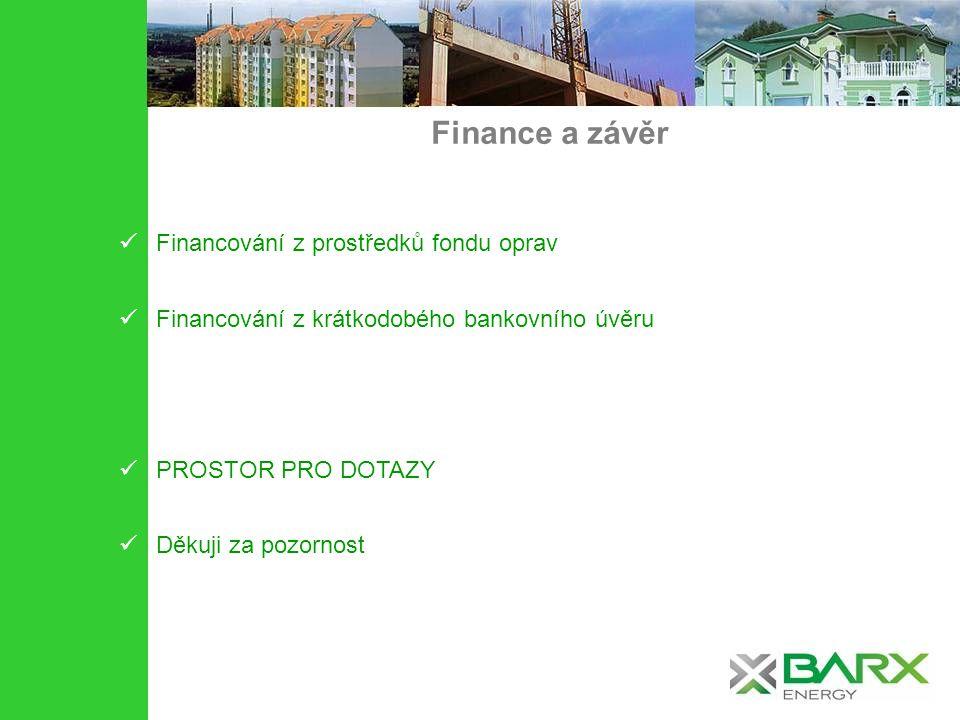 Finance a závěr Financování z prostředků fondu oprav Financování z krátkodobého bankovního úvěru PROSTOR PRO DOTAZY Děkuji za pozornost
