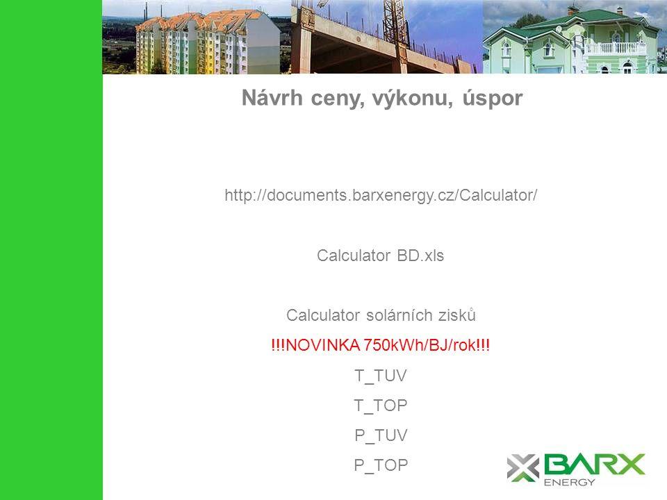 Návrh ceny, výkonu, úspor http://documents.barxenergy.cz/Calculator/ Calculator BD.xls Calculator solárních zisků !!!NOVINKA 750kWh/BJ/rok!!! T_TUV T_