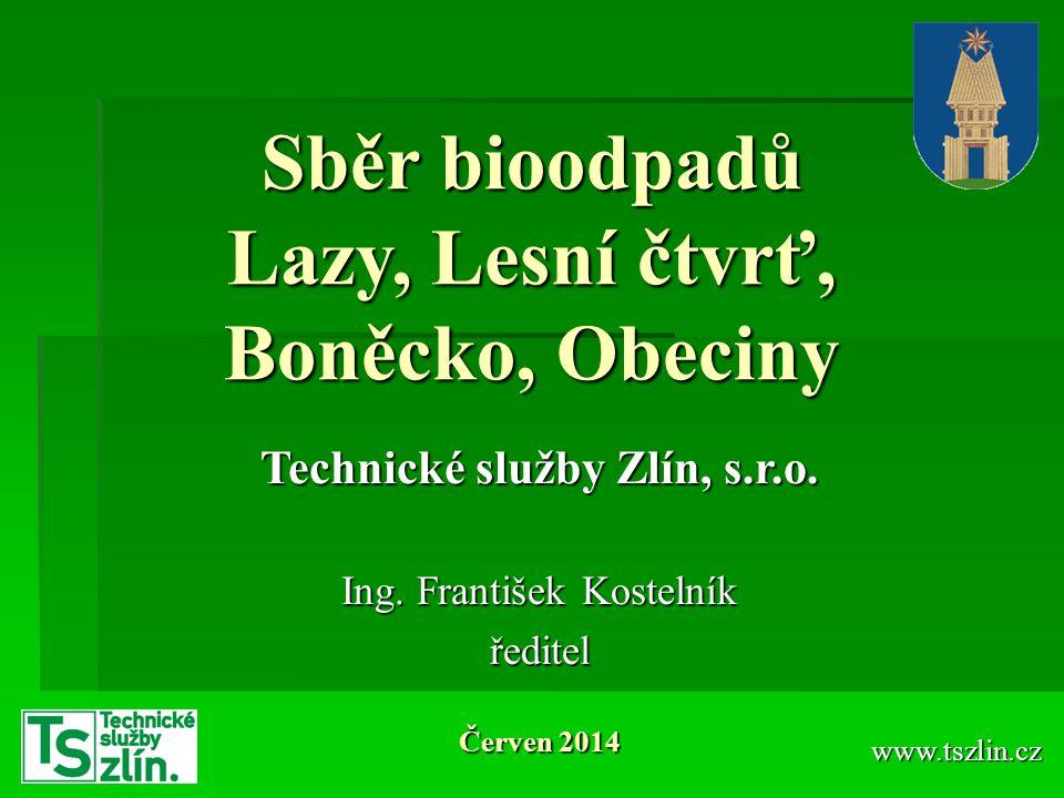 Sběr bioodpadů Lazy, Lesní čtvrť, Boněcko, Obeciny www.tszlin.cz Technické služby Zlín, s.r.o. Ing. František Kostelník ředitel Červen 2014