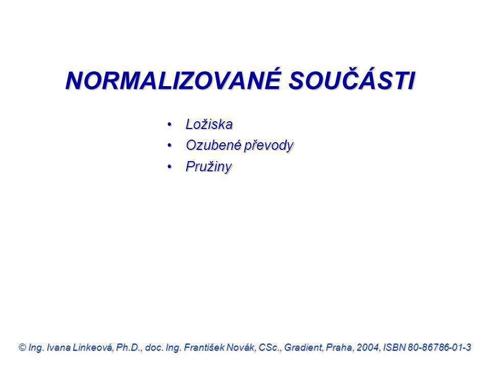 © Ing. Ivana Linkeová, Ph.D., doc. Ing. František Novák, CSc., Gradient, Praha, 2004, ISBN 80-86786-01-3 LožiskaLožiska Ozubené převodyOzubené převody