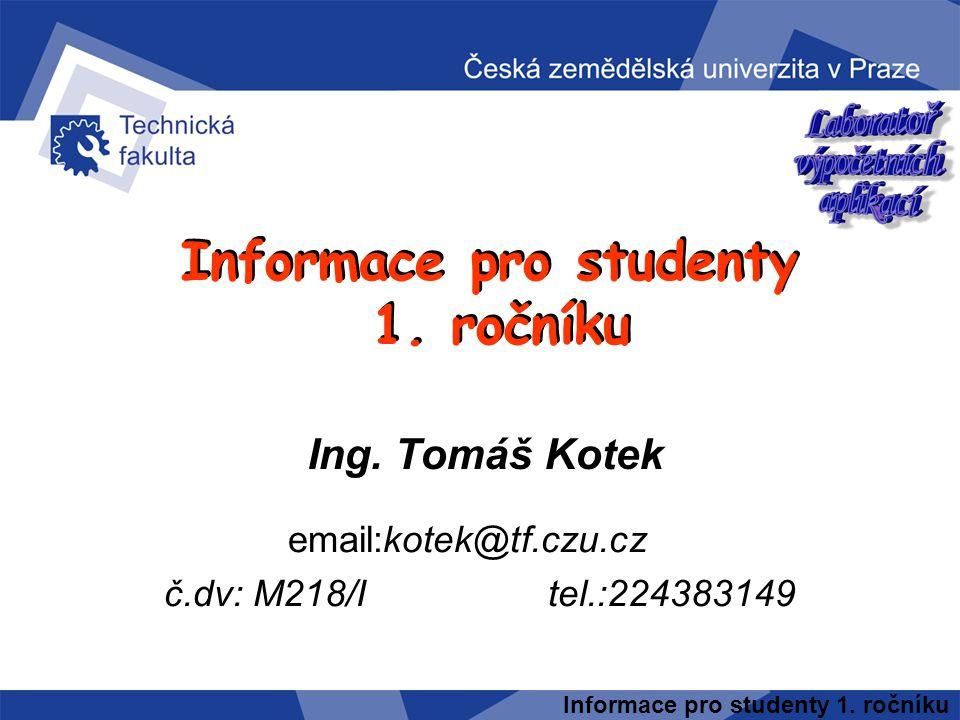Informace pro studenty 1. ročníku Ing. Tomáš Kotek Informace pro studenty 1. ročníku Informace pro studenty 1. ročníku email:kotek@tf.czu.cz č.dv: M21