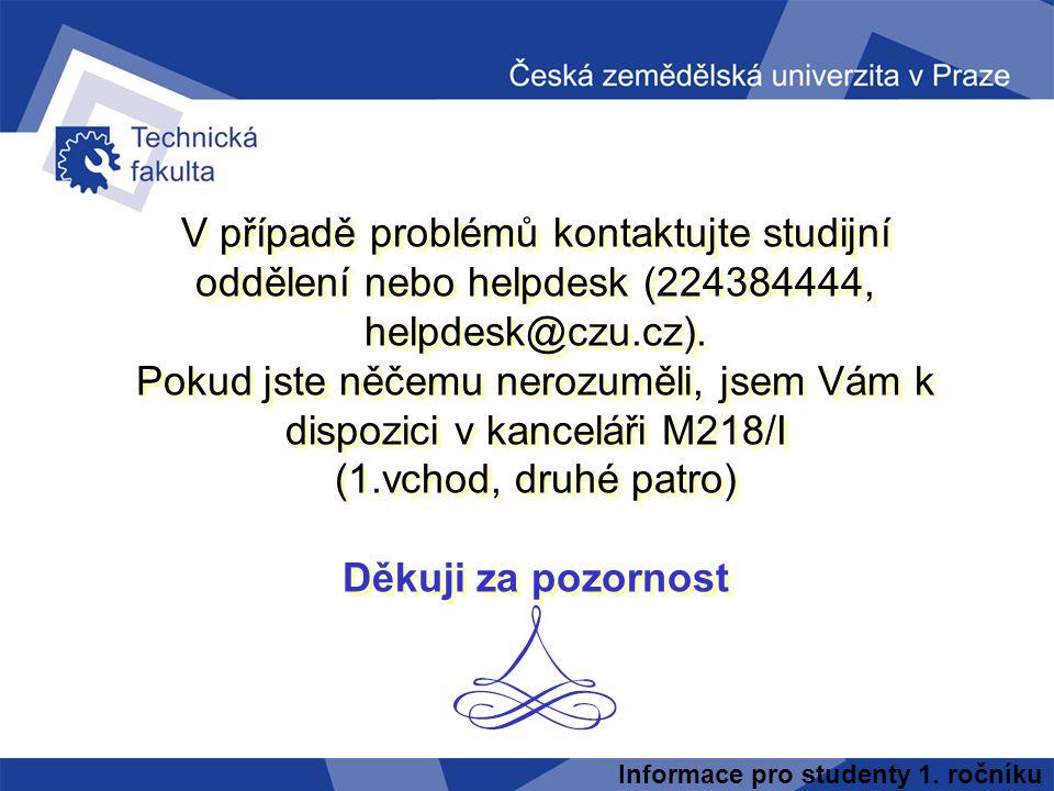 Informace pro studenty 1. ročníku V případě problémů kontaktujte studijní oddělení nebo helpdesk (224384444, helpdesk@czu.cz). Pokud jste něčemu neroz