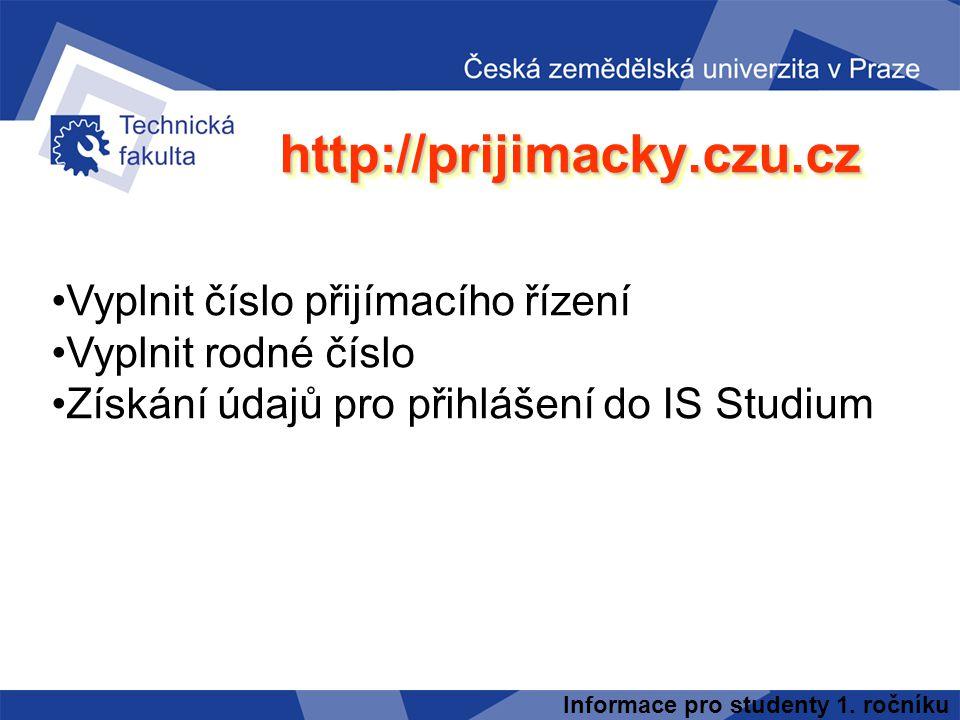 Informace pro studenty 1. ročníku http://prijimacky.czu.czhttp://prijimacky.czu.cz Vyplnit číslo přijímacího řízení Vyplnit rodné číslo Získání údajů