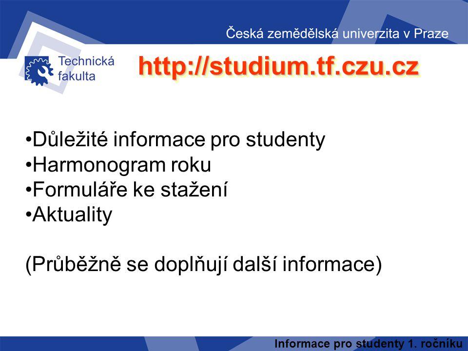 Informace pro studenty 1. ročníku http://studium.tf.czu.czhttp://studium.tf.czu.cz Důležité informace pro studenty Harmonogram roku Formuláře ke staže