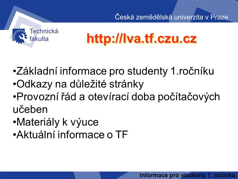 Informace pro studenty 1. ročníku http://lva.tf.czu.czhttp://lva.tf.czu.cz Základní informace pro studenty 1.ročníku Odkazy na důležité stránky Provoz