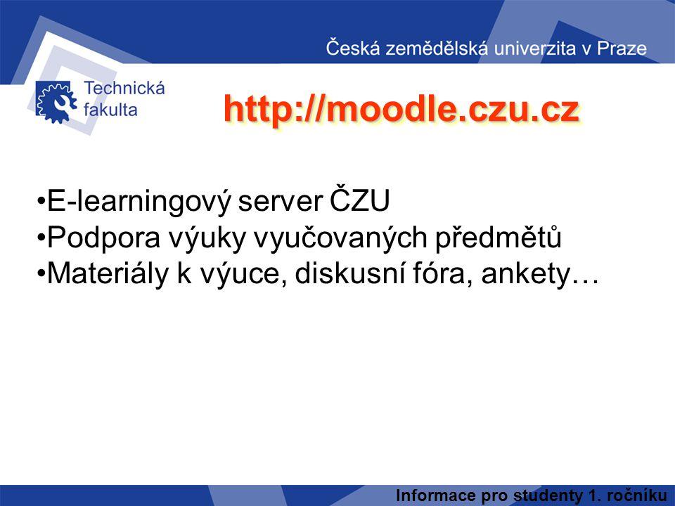 Informace pro studenty 1. ročníku http://moodle.czu.czhttp://moodle.czu.cz E-learningový server ČZU Podpora výuky vyučovaných předmětů Materiály k výu