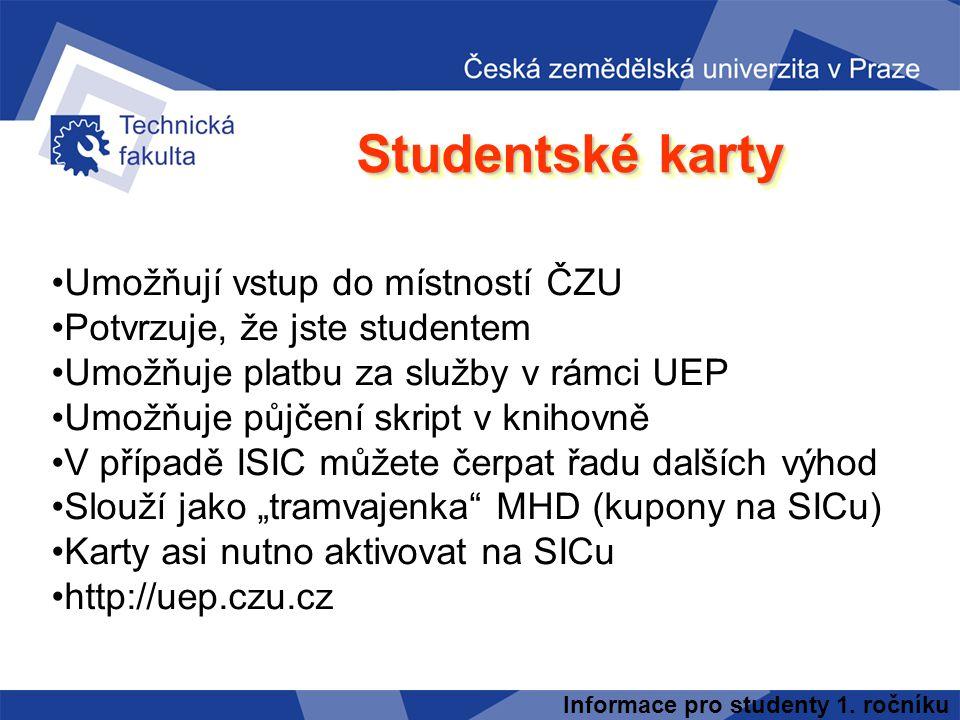 Informace pro studenty 1. ročníku Studentské karty Umožňují vstup do místností ČZU Potvrzuje, že jste studentem Umožňuje platbu za služby v rámci UEP