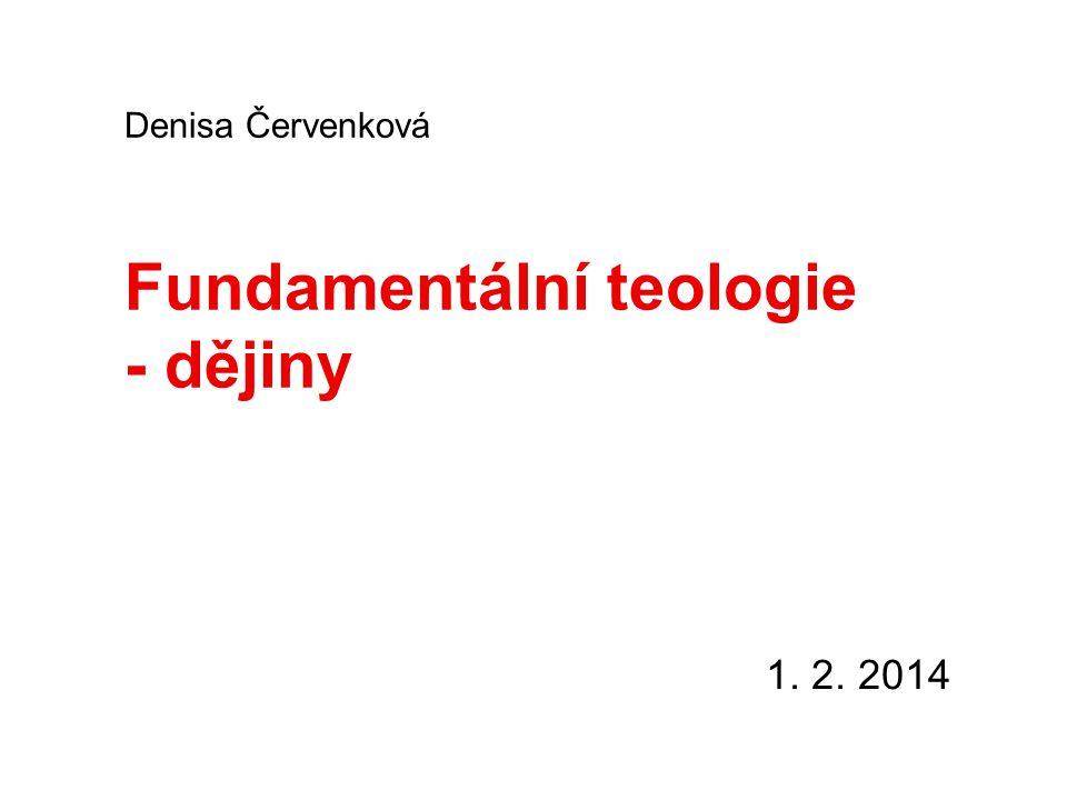 Fundamentální teologie - dějiny 1. 2. 2014 Denisa Červenková