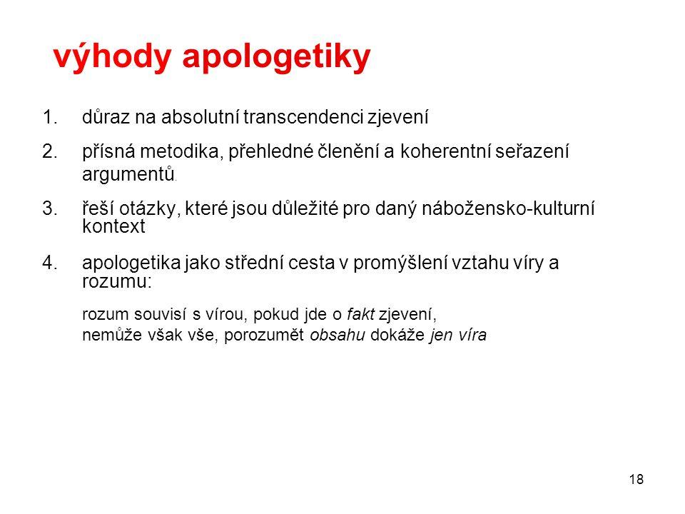 18 výhody apologetiky 1.důraz na absolutní transcendenci zjevení 2.přísná metodika, přehledné členění a koherentní seřazení argumentů. 3.řeší otázky,