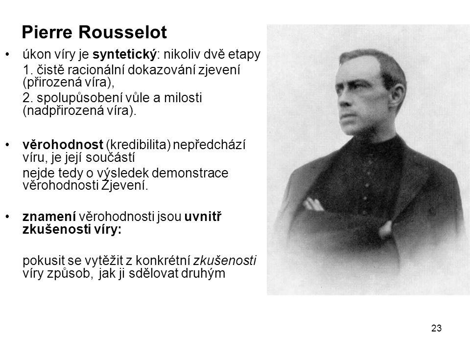 23 Pierre Rousselot úkon víry je syntetický: nikoliv dvě etapy 1. čistě racionální dokazování zjevení (přirozená víra), 2. spolupůsobení vůle a milost