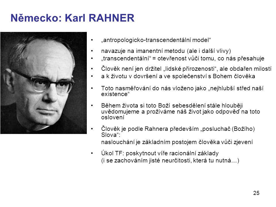 """25 Německo: Karl RAHNER """"antropologicko-transcendentální model"""" navazuje na imanentní metodu (ale i další vlivy) """"transcendentální"""" = otevřenost vůči"""
